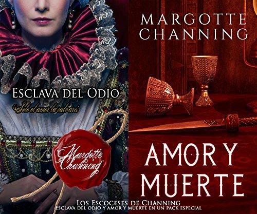 LOS ESCOCESES DE CHANNING: ESCLAVA DEL ODIO y AMOR Y MUERTE en un pack especial por Margotte  Channing