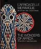 L'Africa delle meraviglie. Arti africane nelle collezioni italiane. Catalogo della mostra (Genova, 31 dicembre 2010-5 giugno 2011). Ediz. italiana e inglese