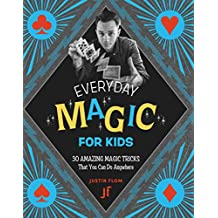 Everyday Magic for Kids: 30 Amazing Magic Tricks That You Can Do Anywhere (English Edition)