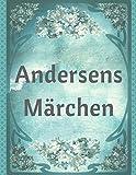 Andersens Märchen: Die schönsten Märchen von Hans Christian Andersen