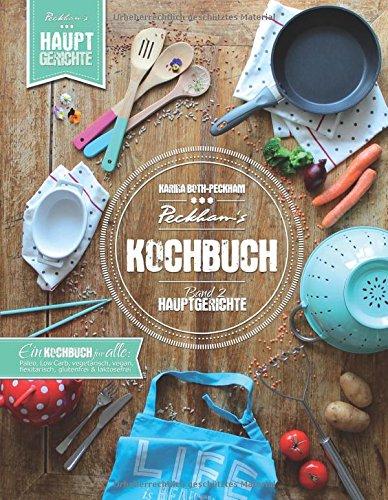 Peckham\'s Kochbuch Band 2 Hauptgerichte: Paleo LowCarb vegetarisch vegan flexitarisch glutenfrei laktosefrei
