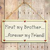 First my Brother forever my Friend! - Brother Friendship Gift Love Heart Frame Sign