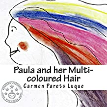 Paula and her Multi-coloured Hair: A Picture Book about Emotions & Feelings (English Edition)