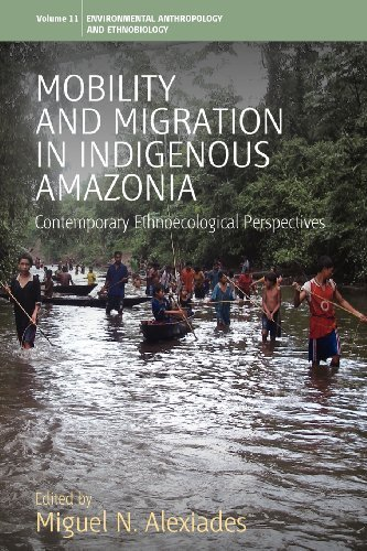 Mobility and Migration in Indigenous Amazonia: Contemporary Ethnoecological Perspectives (Studies in Environmental Anthropology and Ethnobiology) (2012-11-01)