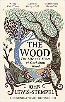 The Wood: The  Life & Times of Cockshutt Wood by [Lewis-Stempel, John]