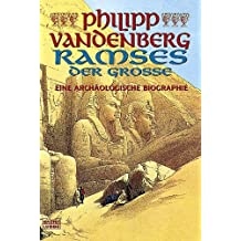 Ramses der Große: Eine archäologische Biographie
