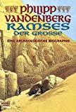 Ramses der Große: Eine archäologische Biographie - Philipp Vandenberg