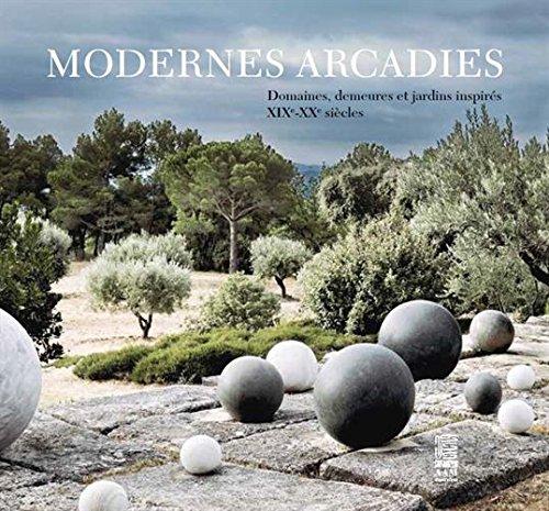 Modernes Arcadies : Domaines, demeures et jardins inspirs XIXe-XXe sicles