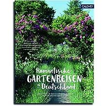 Romantische Gartenreisen in Deutschland: Zu Besuch in den schönsten Gärten mit den besten Geheimtipps