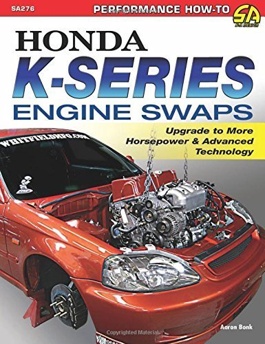 Honda K-Series Engine Swaps: Upgrade to More Horsepower & Advanced Technology (Sa Design) by Aaron Bonk (2014-07-24)