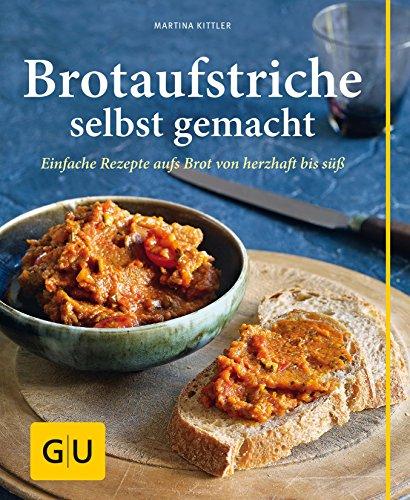 Brotaufstriche selbst gemacht: Einfache Rezepte aufs Brot von herzhaft bis süß (GU einfach clever selbst gemacht) (Brot, Olivenöl)