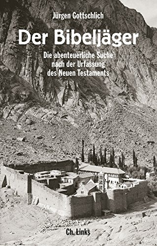 Der Bibeljäger: Die abenteuerliche Suche nach der Urfassung des Neuen Testaments (Politik & Zeitgeschichte)