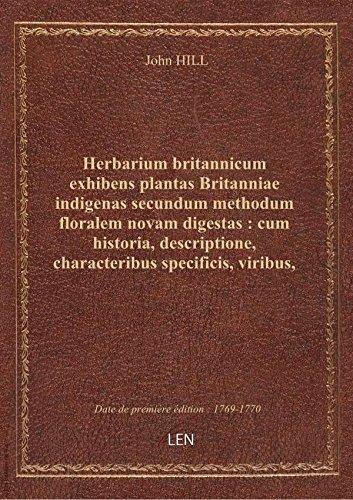 Herbarium britannicum exhibens plantas Britanniae indigenas secundum methodum floralem novam digesta