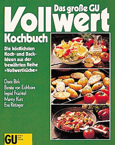 Das große GU Vollwert-Kochbuch, No.1, Die köstlichsten Kochideen und Backideen aus der bewährten Reihe 'Vollwertküche'