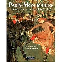 PARIS-MONTMARTRE. : Les artistes et les lieux 1860-1920