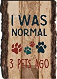 Ich war Normal. 3Pets vor Rustikal mit Pfotenabdrücken Bark Look Holz Schild Magnet