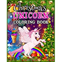 Christmas Unicorn Coloring Book: Magical Unicorn Colouring Book for Girls Ages 4-8 - Cute Unicorns Coloring Activity Pages for Girls - Best Christmas Unicorn Activity Book for Kids