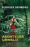 Abenteuer Urwald: Ausgesetzt ohne Ausrüstung? Die Morde um Tatunca Nara - Rüdiger Nehberg