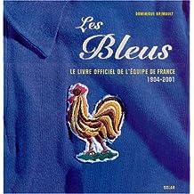 Les Bleus. Le livre officiel de l'équipe de France 1904-2001
