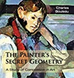 The Painter's Secret Geometry: A Study of Composition in Art