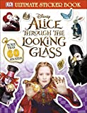 Alice Through the Looking Glass Ultimate Sticker Book (Disney Alice/Looking Glass)