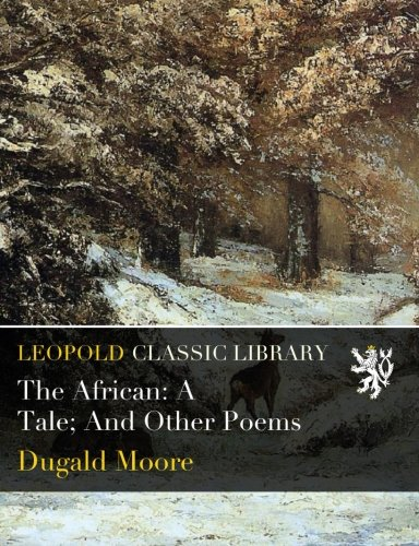 The African: A Tale; And Other Poems por Dugald Moore
