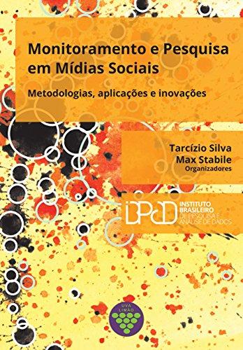 Monitoramento e pesquisa em mídias sociais: metodologias, aplicações e inovações (Portuguese Edition) por Tarcízio Silva