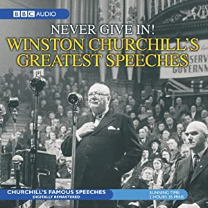 Never Give In!: Churchill's Greatest Speeches Volume 1 (Audio