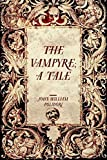 The Vampyre; a Tale by John William Polidori (2016-01-27)