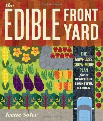 The Edible Front Yard: Creating Curb Appeal with Fruits, Flowers, Vegetables, and Herbs by Ivette Soler (Jan 26 2011)