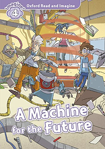 Oxford Read and Imagine 4 Machine for the Future Pack (Oxford Read & Imagine) - 9780194723527
