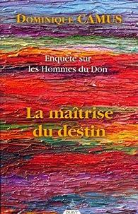 Enquête sur les hommes du don : La maîtrise du destin par Dominique Camus
