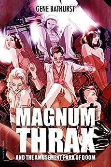Magnum Thrax and the Amusement Park of Doom by [Bathurst, Gene]