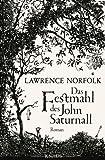 Das Festmahl des John Saturnall: Roman
