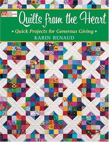 Quilts From The Heart Quick Projects For Generous Giving