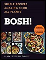BOSH!: Simple Recipes. Amazing Food. All Plants. The Fastest-Selling Vegan Cookbook Ever