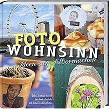 Foto Wohnsinn: Deko, Accessoires und Geschenke basteln mit den Lieblingsfotos.