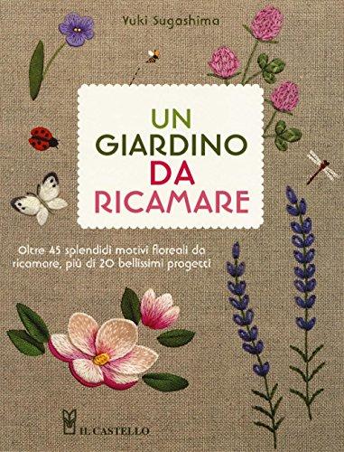 Un giardino da ricamare. ediz. illustrata