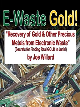 E-Waste Gold - Recovery of Gold & Other Precious Metals From Electronic Waste (Surplus Secrets Book 1) by [Willard, Joe]