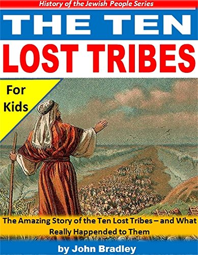 The Ten Lost Tribes: The Amazing Story Of The Ten Lost Tribes - And What Really Happened To Them (history Of The Jewish People) por John Bradley epub