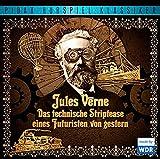 Jules Verne - Das technische Striptease eines Futuristen von gestern / Die komplette 6-teilige Hörspielreihe mit 5 Geschichten von Jules Verne (Pidax Hörspiel-Klassiker)