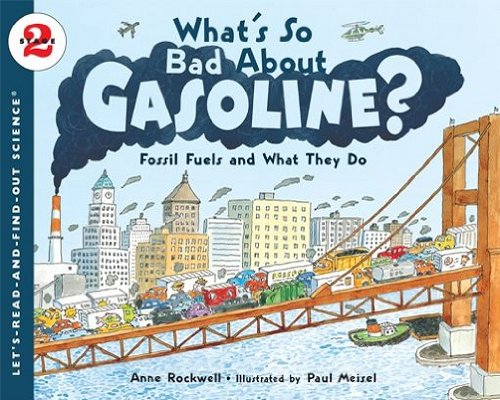 What's So Bad About Gasoline?: Fossil Fuels and What They Do (Let's-Read-and-Find-Out Science 2) (English Edition)