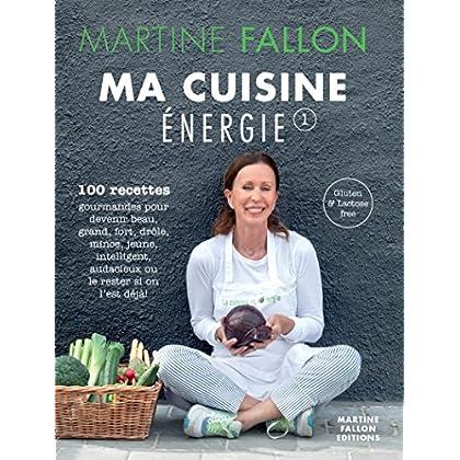 Ma Cuisine Energie de Martine Fallon: 100 recettes gourmandes pour une alimentation saine au quotidien