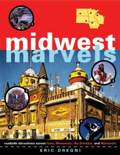 Midwest Marvels: Roadside Attractions across Iowa, Minnesota, the Dakotas, and Wisconsin