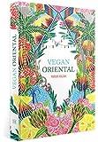 Vegan Oriental: sinnliche, orientalische Küche: ausgesuchte Gemse-Kstlichkeiten aus der orientalischen Kche