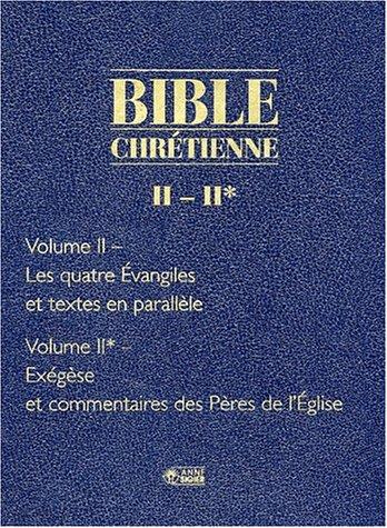 Bible chrétienne Coffret en 2 volumes : Tome 2, Les quatre Evangiles et textes en parallèle ; Tome 2*, Exégèse et commentaires des Pères de l'Eglise