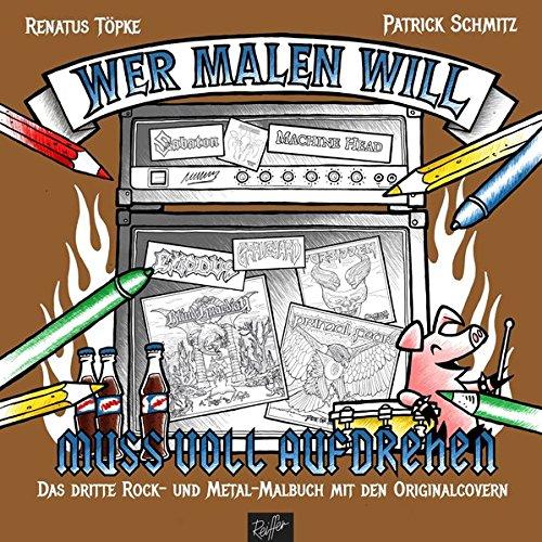 Wer malen will, muss voll aufdrehen!: Das dritte Rock- und Metal-Malbuch mit den Originalcovern Stil Voller Rock