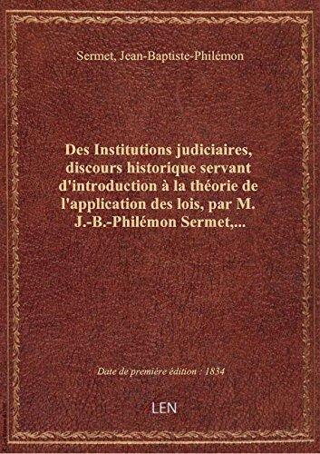 Des Institutions judiciaires, discours historique servant d'introduction à la théorie de l'applicati
