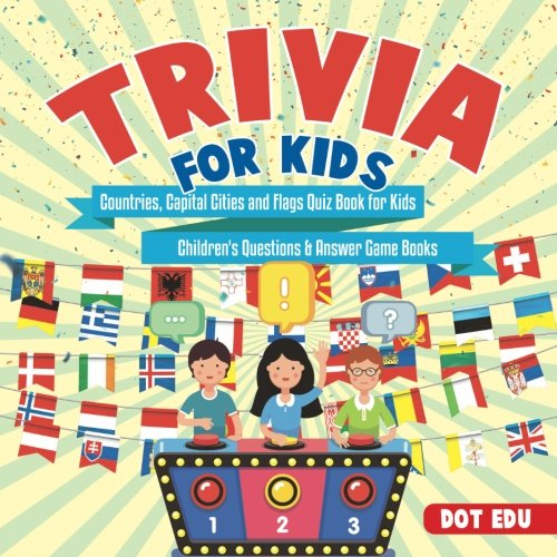 Trivia for Kids Countries, Capital Cities and Flags Quiz Book for Kids Children's Questions & Answer Game Books