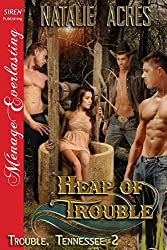 Heap of Trouble [Trouble, Tennessee 2] (Siren Publishing Menage Everlasting)